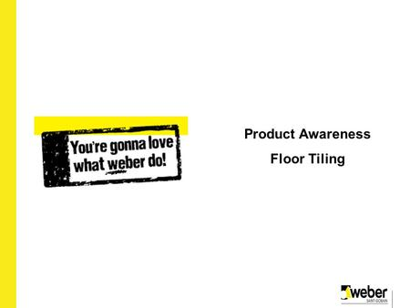 2010 Product Awareness Floor Tiling. Weber.set rapid plus Uses: For fixing ceramic, porcelain and natural stone tiles Walls and floors Interior and exterior.