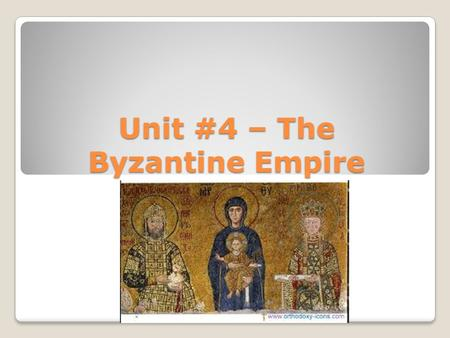 Unit #4 – The Byzantine Empire. Please copy the following in your Social Studies Notebook: 1) Constantine: The last Emperor of Rome. He moved the capital.