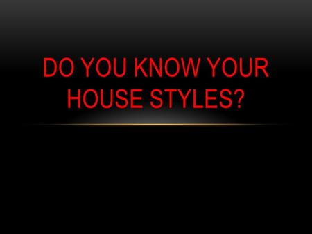 DO YOU KNOW YOUR HOUSE STYLES?. STANDARD Students will identify components related to the design process. A. Demonstrate an understanding of different.