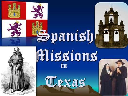 Spanish Missions in Texas Texas. Vocabulary Mission- Religious communities established by Spanish Catholics to convert Indians. Presidio- military outpost.