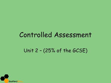 Controlled Assessment Unit 2 – (25% of the GCSE).