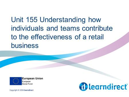 Unit 155 Understanding how individuals and teams contribute to the effectiveness of a retail business.