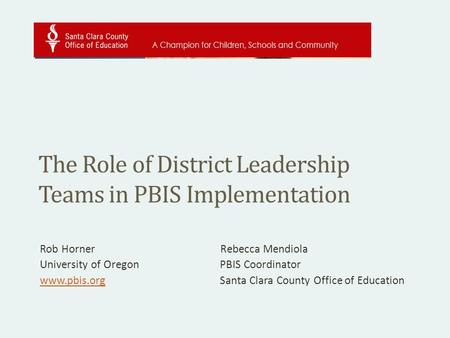 The Role of District Leadership Teams in PBIS Implementation Rob Horner Rebecca Mendiola University of OregonPBIS Coordinator