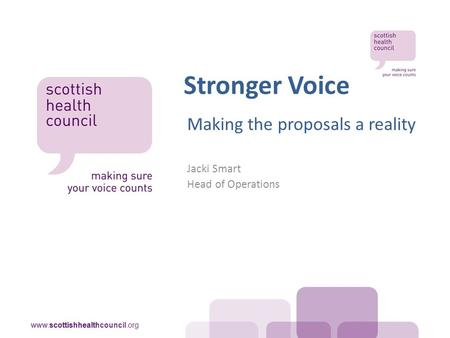 Stronger Voice Making the proposals a reality Jacki Smart Head of Operations.