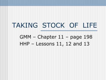 TAKING STOCK OF LIFE GMM – Chapter 11 – page 198 HHP – Lessons 11, 12 and 13.