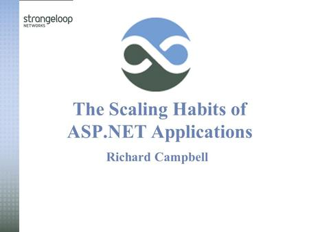 The Scaling Habits of ASP.NET Applications Richard Campbell.