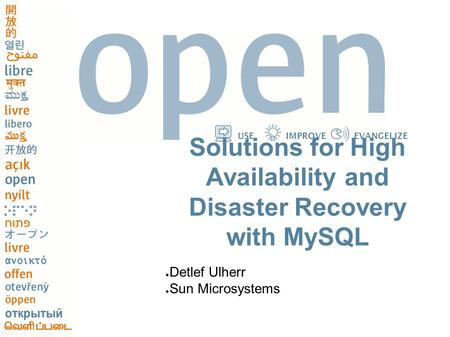 USEIMPROVEEVANGELIZE Solutions for High Availability and Disaster Recovery with MySQL ● Detlef Ulherr ● Sun Microsystems.