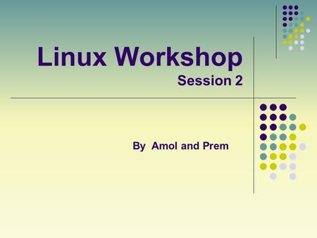 Linux Workshop Session 2 By Amol and Prem. Overview of Presentation Brief Review Useful tools Remote Access Troubleshooting.
