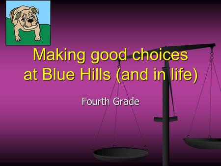 Making good choices at Blue Hills (and in life) Fourth Grade.