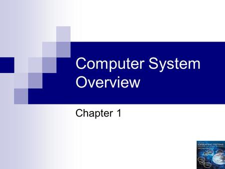 1 Computer System Overview Chapter 1. 2 Operating System Exploits the hardware resources of one or more processors Provides a set of services to system.