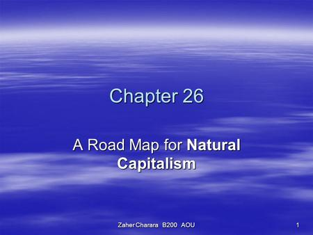 Zaher Charara B200 AOU 1 Chapter 26 A Road Map for Natural Capitalism.