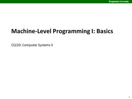 1 Binghamton University Machine-Level Programming I: Basics CS220: Computer Systems II.