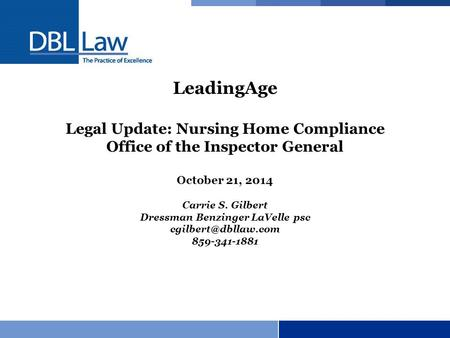 LeadingAge Legal Update: Nursing Home Compliance Office of the Inspector General October 21, 2014 Carrie S. Gilbert Dressman Benzinger LaVelle psc