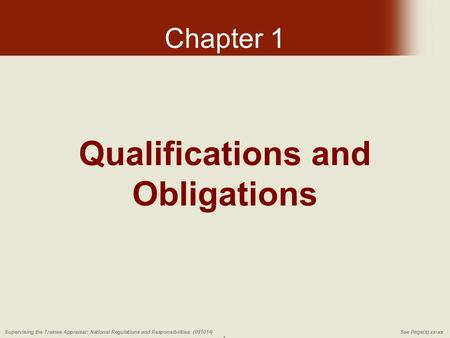 Supervising the Trainee Appraiser: National Regulations and Responsibilities (091014)See Page(s) xx-xx 1 Qualifications and Obligations Chapter 1.