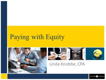 Paying with Equity Linda Knobbe, CPA. By Mukund Mohan bestengagingcommunities.com/2012/07/29/should-i-pay-my- lawyer-or-advisor-in-stock/ Pros Doesn't.