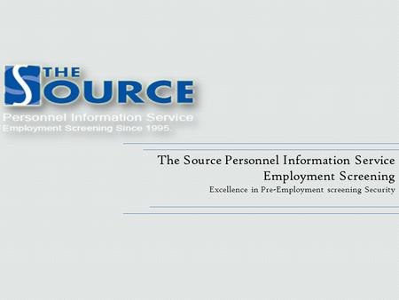 The Source Personnel Information Service Employment Screening Excellence in Pre-Employment screening Security.