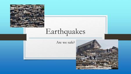 <strong>Earthquakes</strong> Are we safe?. Problem Countries all over the world are struggling because of the destruction caused by <strong>earthquakes</strong>. The devastation from <strong>earthquakes</strong>,