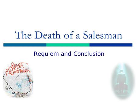 The Death of a Salesman Requiem and Conclusion. Outline  Discussion Questions  The Requiem: Different Views of Willy Loman The Survivors  Arthur Miller.
