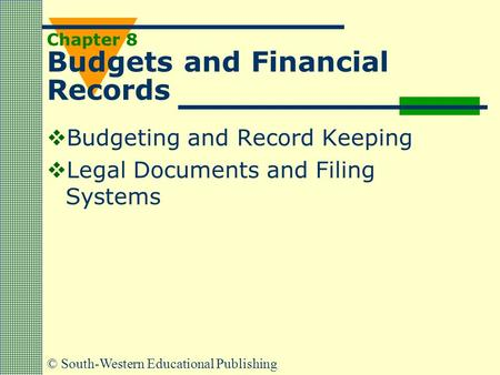 © South-Western Educational Publishing Chapter 8 Budgets and Financial Records  Budgeting and Record Keeping  Legal Documents and Filing Systems.