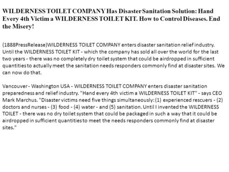 WILDERNESS TOILET COMPANY Has Disaster Sanitation Solution: Hand Every 4th Victim a WILDERNESS TOILET KIT. How to Control Diseases. End the Misery! (1888PressRelease)WILDERNESS.