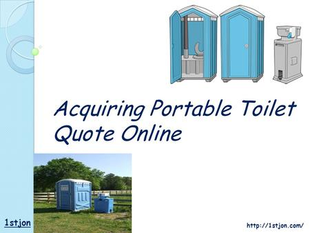 1stjon Acquiring <strong>Portable</strong> Toilet Quote Online.