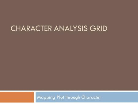 CHARACTER ANALYSIS GRID Mapping Plot through Character.