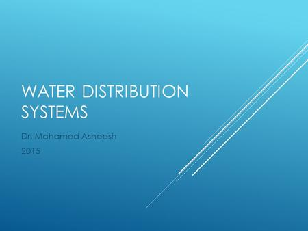 WATER DISTRIBUTION SYSTEMS Dr. Mohamed Asheesh 2015.