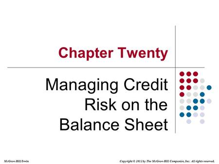 McGraw-Hill/Irwin Copyright © 2012 by The McGraw-Hill Companies, Inc. All rights reserved. Chapter Twenty Managing Credit Risk on the Balance Sheet.