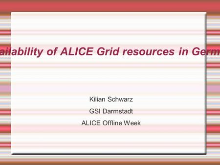 Availability of ALICE Grid resources in Germany Kilian Schwarz GSI Darmstadt ALICE Offline Week.
