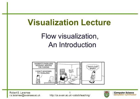 Robert S. Laramee 1  Visualization Lecture Flow visualization, An Introduction.