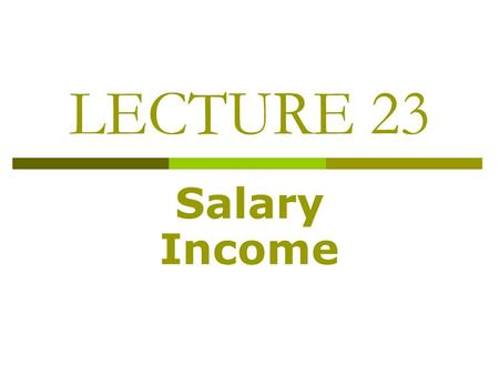 LECTURE 23 Salary Income. SALARY AND ITS COMPUTATION Significant points regarding Salary:  Reimbursement of expenditure by the employer. Taxable  Profits.