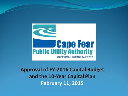 Approval of FY-2016 Capital Budget and the 10-Year Capital Plan February 11, 2015.