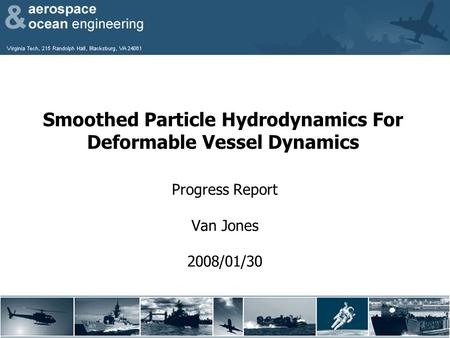 Smoothed Particle Hydrodynamics For Deformable Vessel Dynamics Progress Report Van Jones 2008/01/30.