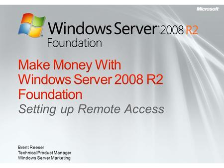 Setting up Remote Access Brent Reeser Technical Product Manager Windows Server Marketing.