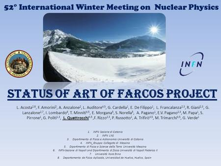 52° International Winter Meeting on Nuclear Physics Status of art of FARCOS Project L. Acosta 2,8, F. Amorini 2, A. Anzalone 2, L. Auditore 4,5, G. Cardella.
