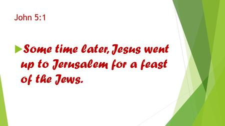 John 5:1  Some time later, Jesus went up to Jerusalem for a feast of the Jews.