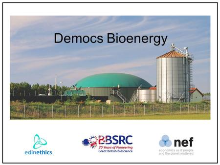 Democs Bioenergy. Learning outcomes You will be able to: To discuss the ethical and social issues around bioenergy To understand how bioenergy affects.