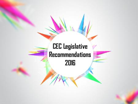 CEC Legislative Recommendations 2016. Education Appropriations Recommendations CEC urges Congress to: Provide $12.9 billion to fully fund IDEA's Part.