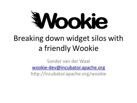 Breaking down widget silos with a friendly Wookie Sander van der Waal
