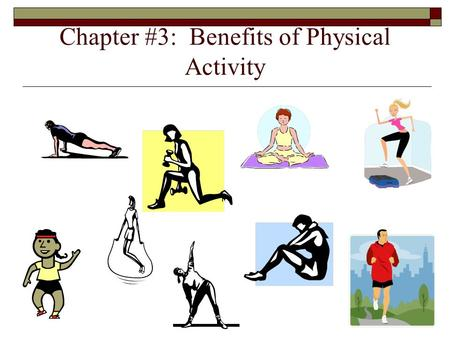 Chapter #3: Benefits of Physical Activity. Hypokinetic Diseases and Conditions  Hypokinetic Disease: disease associated with, or caused by a lack of.
