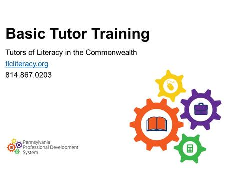 Basic Tutor Training Tutors of Literacy in the Commonwealth tlcliteracy.org 814.867.0203.