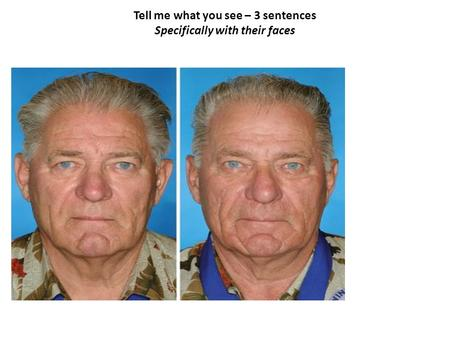 Tell me what you see – 3 sentences Specifically with their faces.