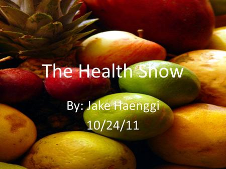The Health Show By: Jake Haenggi 10/24/11 Which Food Is The Healthiest?