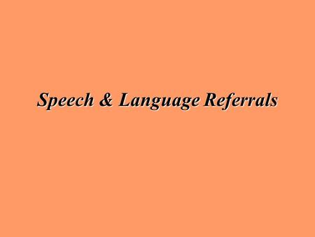 Speech & Language Referrals What is speech therapy? Students who receive speech come 1-3 times a week in groups of 1-4 students. They work on specific.