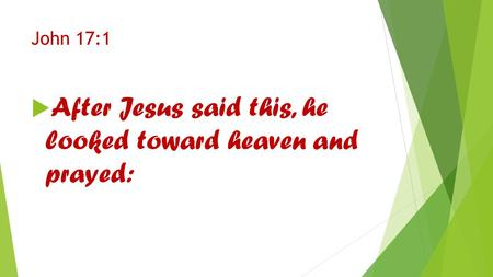 John 17:1  After Jesus said this, he looked toward heaven and prayed: