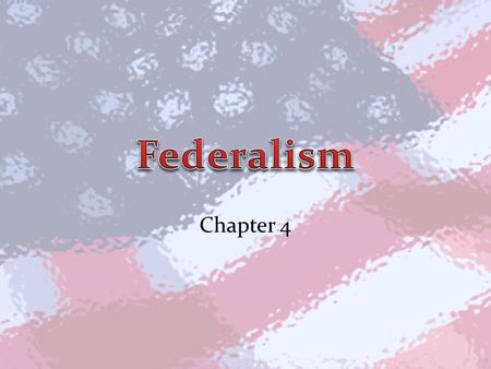 Chapter 4. Section 1 Federalism Avoiding British style of government Prevent one part of government from becoming too powerful or abusing power.