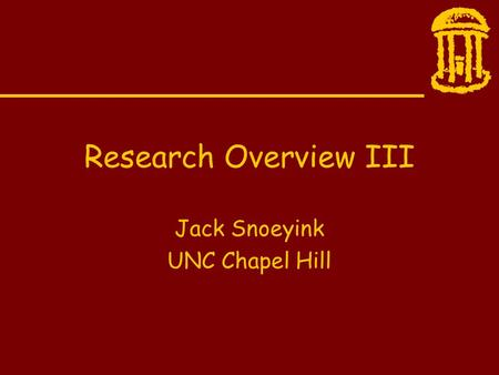 Research Overview III Jack Snoeyink UNC Chapel Hill.
