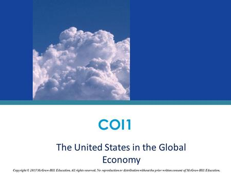 The United States in the Global Economy COI1 Copyright © 2015 McGraw-Hill Education. All rights reserved. No reproduction or distribution without the prior.