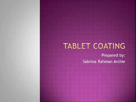 Prepared by: Sabrina Rahman Archie.  Coating is a process by which an essentially dry, outer layer of coating material is applied to the surface of a.