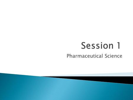 Pharmaceutical Science. 1-Dosage Forms3-Legal Schedules2-Brand And Generics.